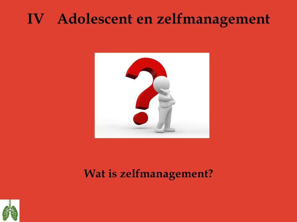 IVAdolescent en zelfmanagement Wat is zelfmanagement?