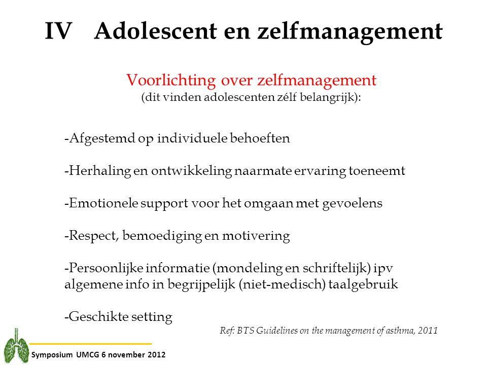 Symposium UMCG 6 november 2012 IVAdolescent en zelfmanagement Voorlichting over zelfmanagement (dit vinden adolescenten zélf belangrijk): -Afgestemd o