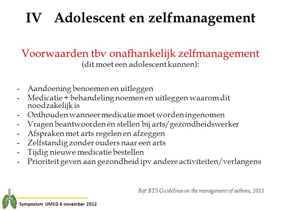 Symposium UMCG 6 november 2012 IVAdolescent en zelfmanagement Voorwaarden tbv onafhankelijk zelfmanagement (dit moet een adolescent kunnen): -Aandoeni