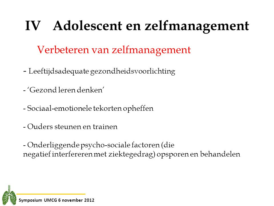 Symposium UMCG 6 november 2012 IVAdolescent en zelfmanagement Verbeteren van zelfmanagement - Leeftijdsadequate gezondheidsvoorlichting - 'Gezond lere