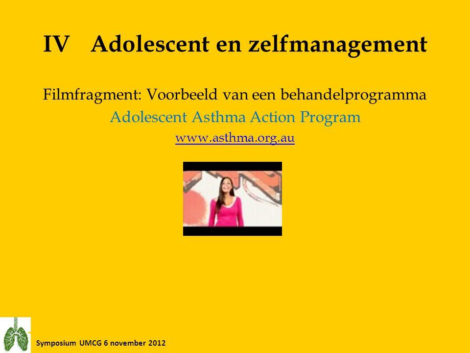 Symposium UMCG 6 november 2012 IVAdolescent en zelfmanagement Filmfragment: Voorbeeld van een behandelprogramma Adolescent Asthma Action Program www.a