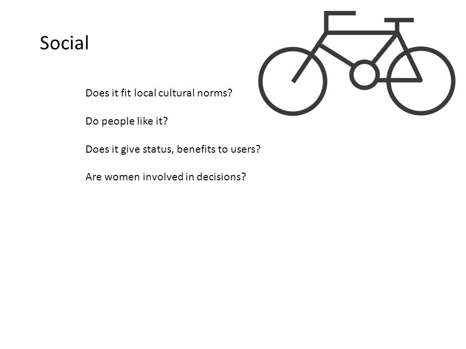 Social Does it fit local cultural norms. Do people like it.