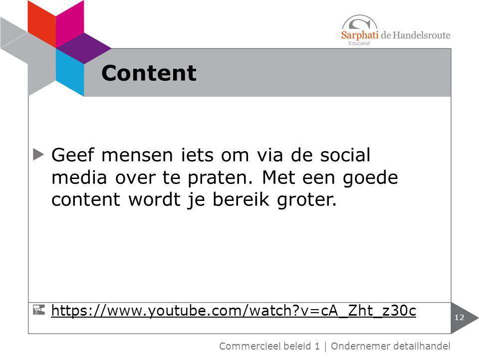 Geef mensen iets om via de social media over te praten. Met een goede content wordt je bereik groter. 12 Content https://www.youtube.com/watch?v=cA_Zh
