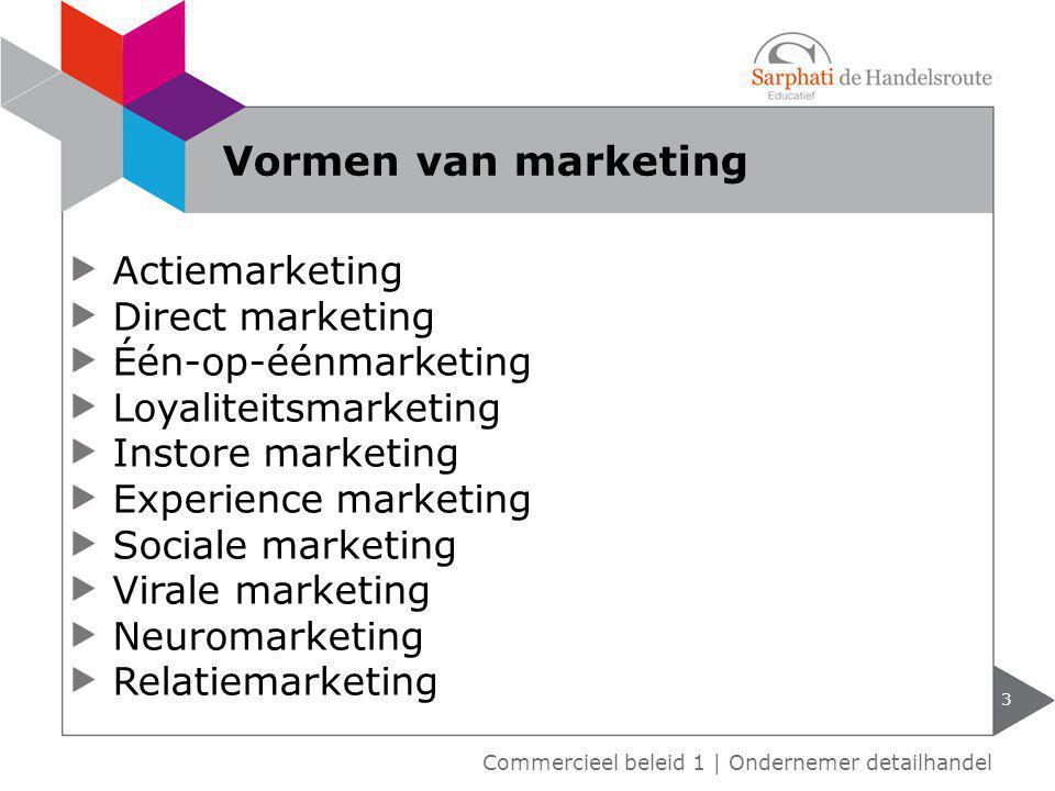 Actiemarketing Direct marketing Één-op-éénmarketing Loyaliteitsmarketing Instore marketing Experience marketing Sociale marketing Virale marketing Neu