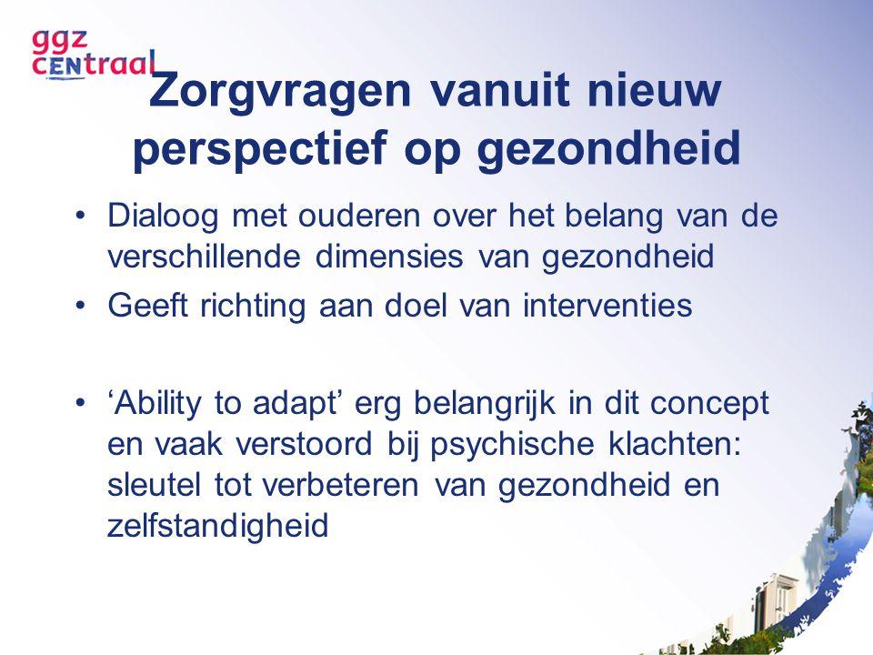 Zorgvragen vanuit nieuw perspectief op gezondheid Dialoog met ouderen over het belang van de verschillende dimensies van gezondheid Geeft richting aan