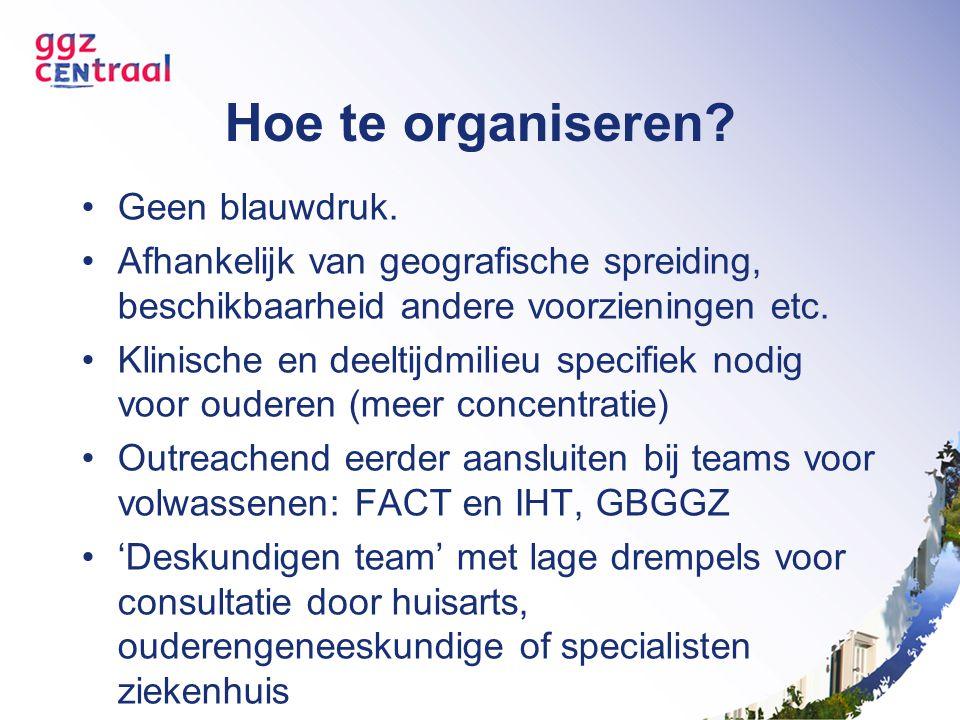 Hoe te organiseren? Geen blauwdruk. Afhankelijk van geografische spreiding, beschikbaarheid andere voorzieningen etc. Klinische en deeltijdmilieu spec