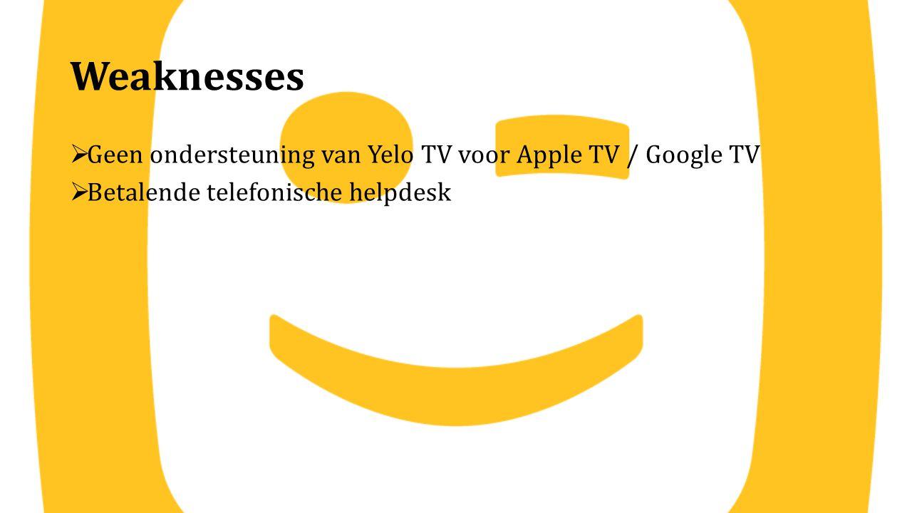 Weaknesses  Geen ondersteuning van Yelo TV voor Apple TV / Google TV  Betalende telefonische helpdesk