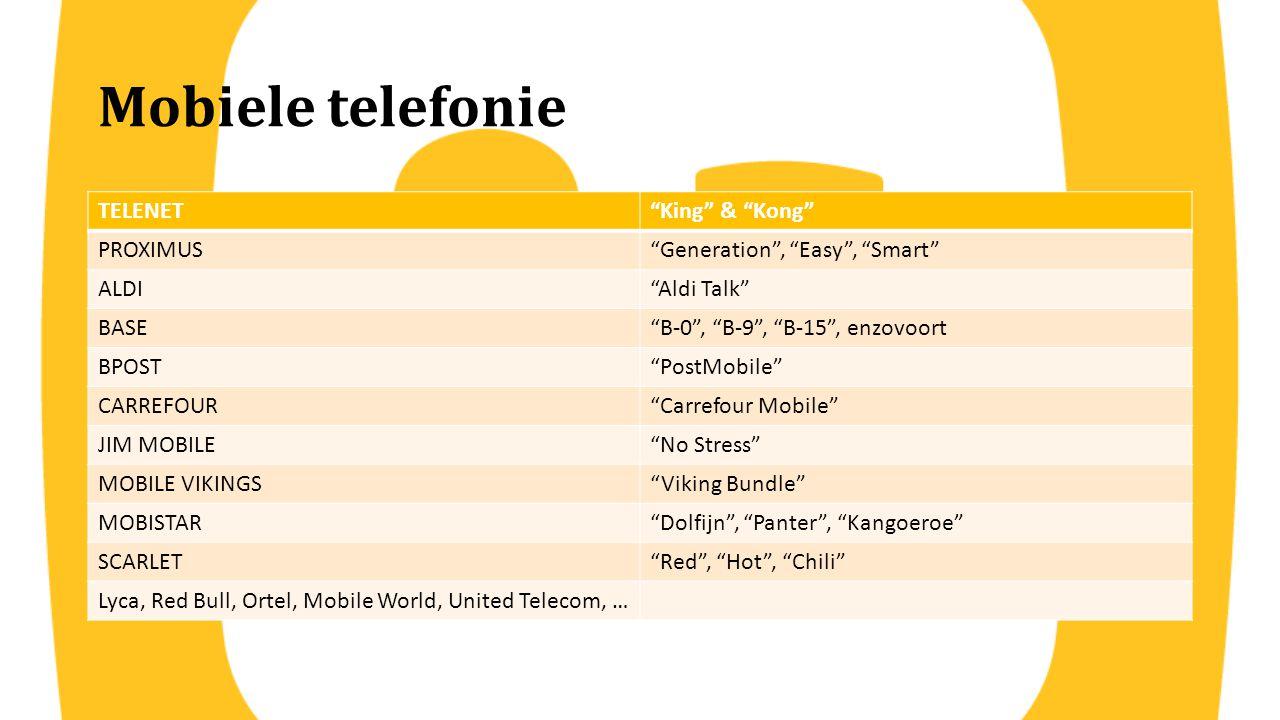 "Mobiele telefonie TELENET""King"" & ""Kong"" PROXIMUS""Generation"", ""Easy"", ""Smart"" ALDI""Aldi Talk"" BASE""B-0"", ""B-9"", ""B-15"", enzovoort BPOST""PostMobile"" C"