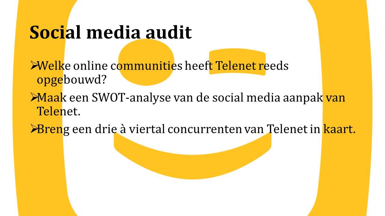 Social media audit  Welke online communities heeft Telenet reeds opgebouwd?  Maak een SWOT-analyse van de social media aanpak van Telenet.  Breng e