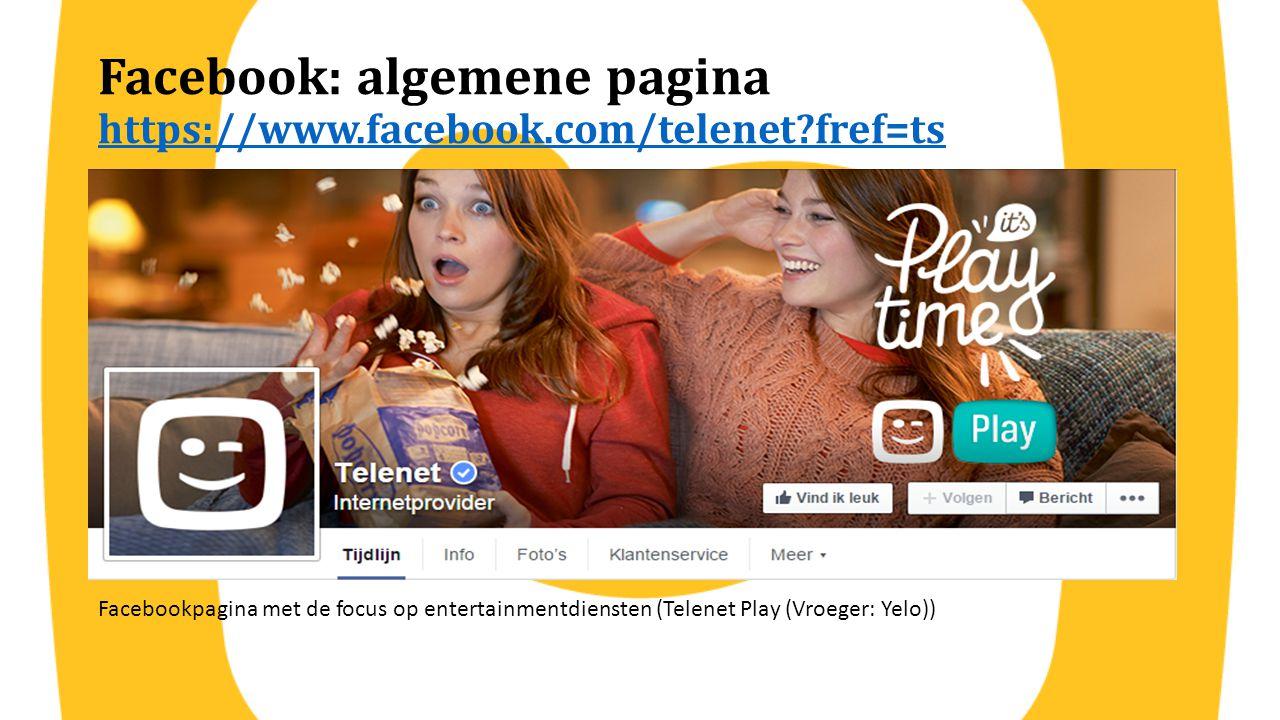 Facebook: algemene pagina https://www.facebook.com/telenet?fref=ts https://www.facebook.com/telenet?fref=ts Facebookpagina met de focus op entertainme