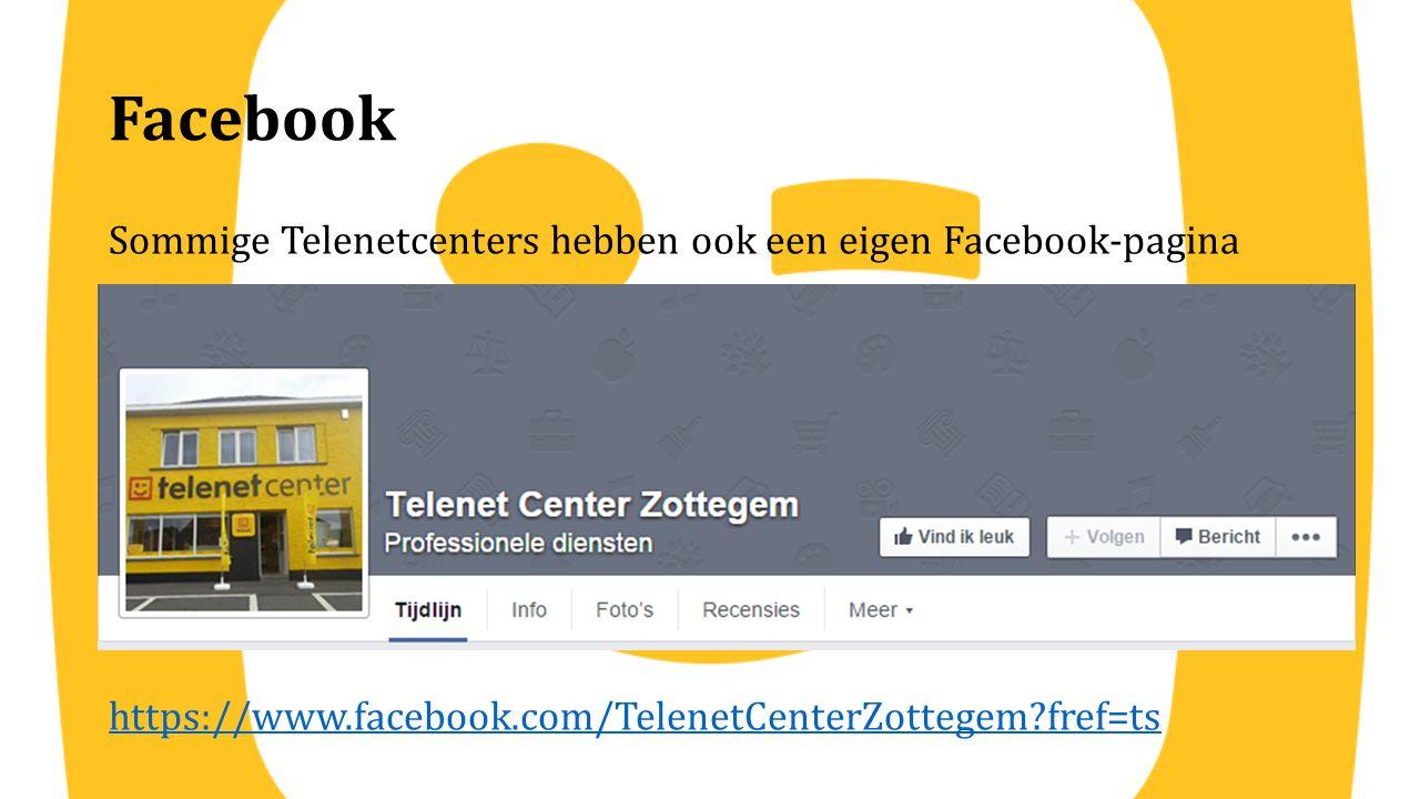 Facebook Sommige Telenetcenters hebben ook een eigen Facebook-pagina https://www.facebook.com/TelenetCenterZottegem?fref=ts