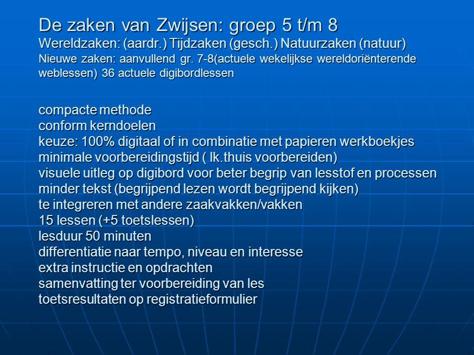 De zaken van Zwijsen: groep 5 t/m 8 Wereldzaken: (aardr.) Tijdzaken (gesch.) Natuurzaken (natuur) Nieuwe zaken: aanvullend gr. 7-8(actuele wekelijkse