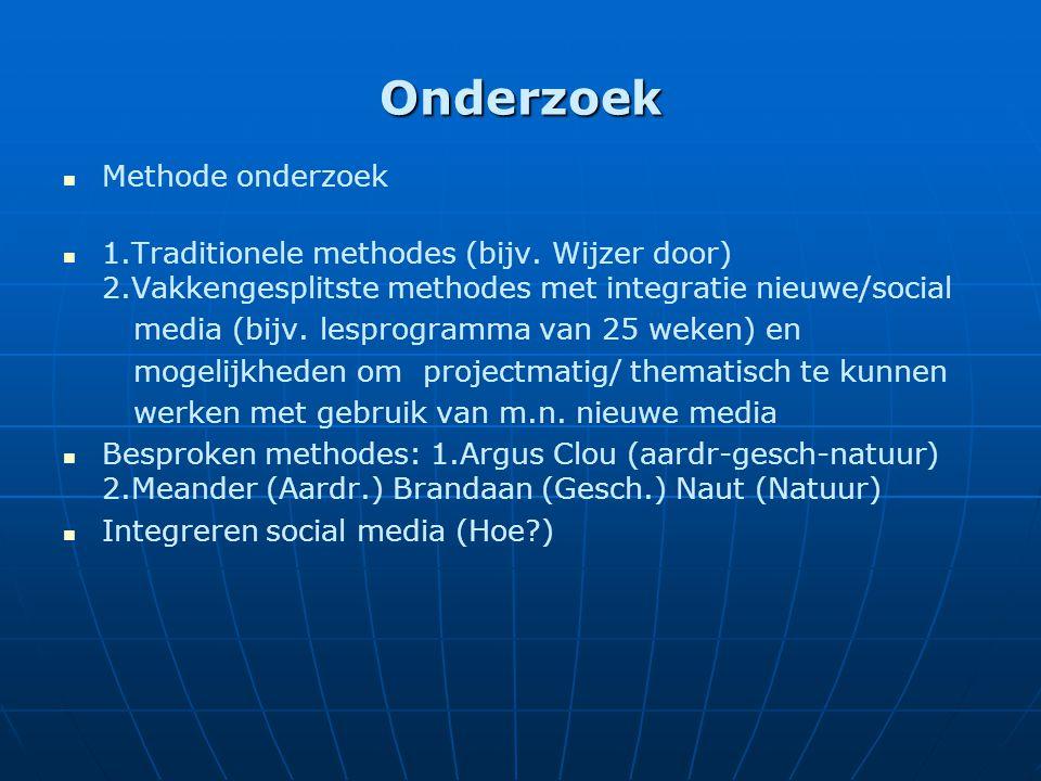 Onderzoek Methode onderzoek 1.Traditionele methodes (bijv. Wijzer door) 2.Vakkengesplitste methodes met integratie nieuwe/social media (bijv. lesprogr