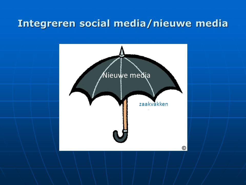 Integreren social media/nieuwe media Nieuwe media zaakvakken