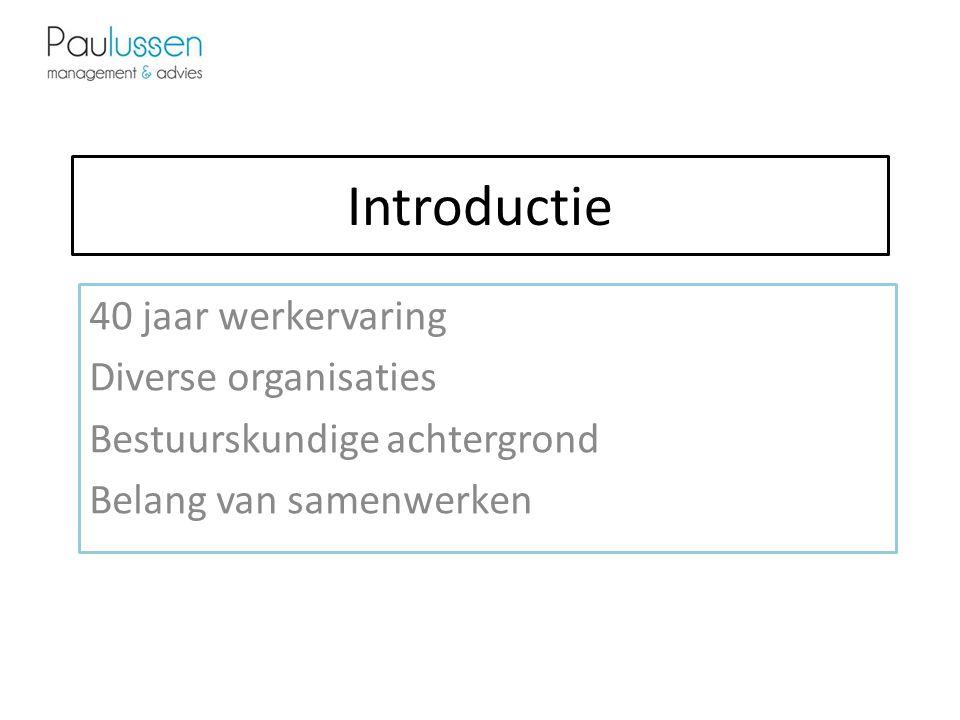 Introductie 40 jaar werkervaring Diverse organisaties Bestuurskundige achtergrond Belang van samenwerken