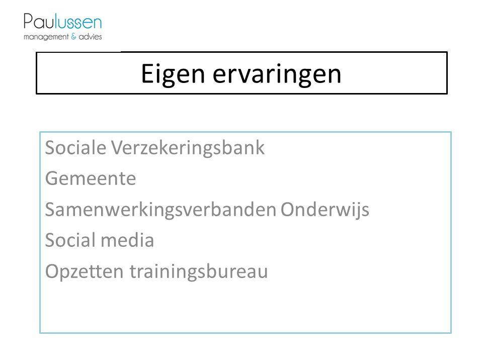 Eigen ervaringen Sociale Verzekeringsbank Gemeente Samenwerkingsverbanden Onderwijs Social media Opzetten trainingsbureau