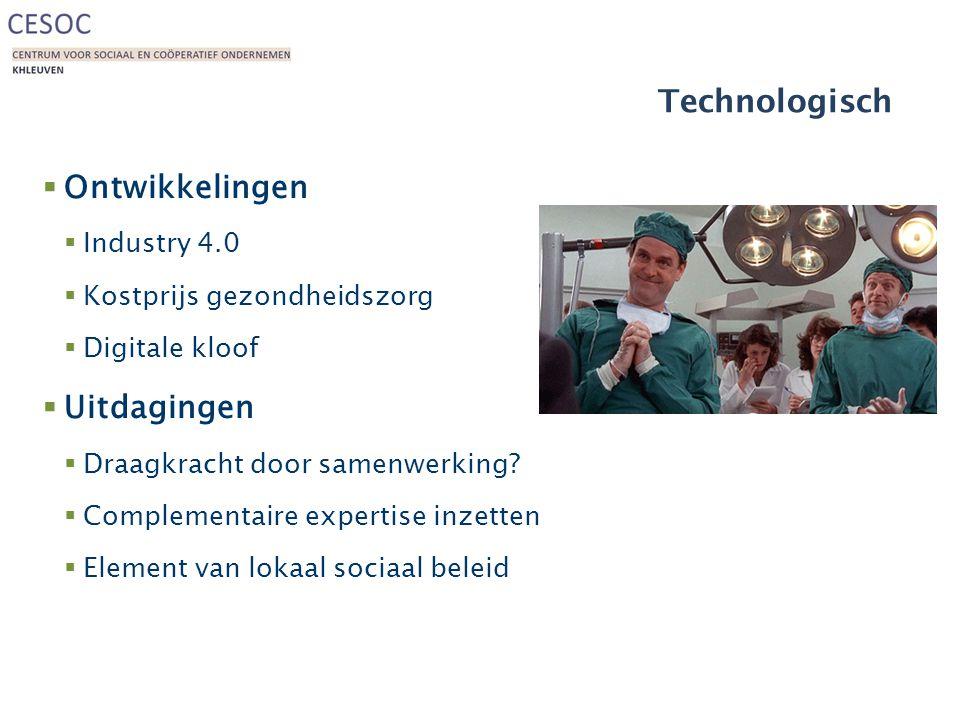 Technologisch  Ontwikkelingen  Industry 4.0  Kostprijs gezondheidszorg  Digitale kloof  Uitdagingen  Draagkracht door samenwerking.