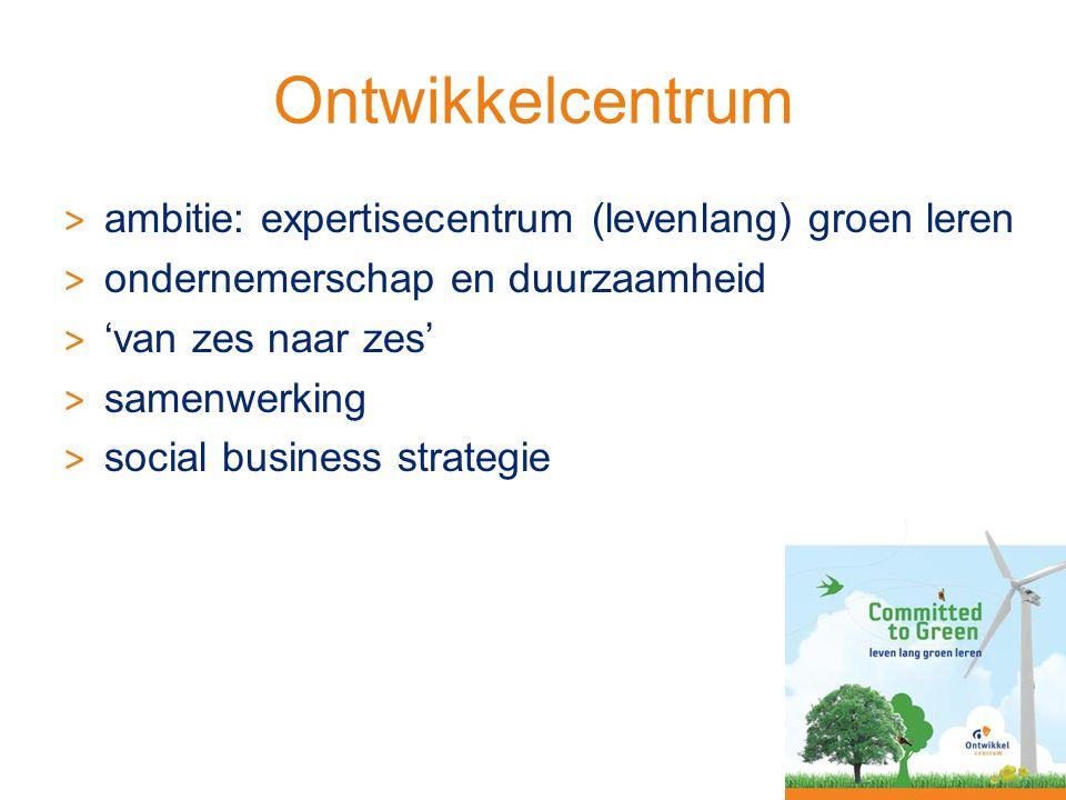 Ontwikkelcentrum > ambitie: expertisecentrum (levenlang) groen leren > ondernemerschap en duurzaamheid > 'van zes naar zes' > samenwerking > social business strategie 3