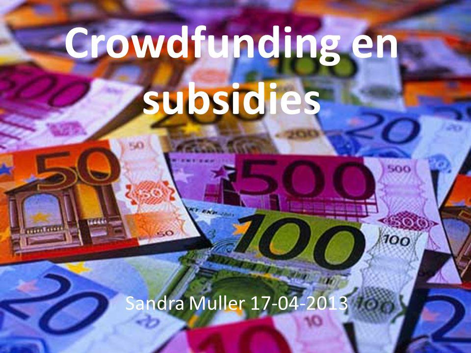 Crowdfunding en subsidies Sandra Muller 17-04-2013
