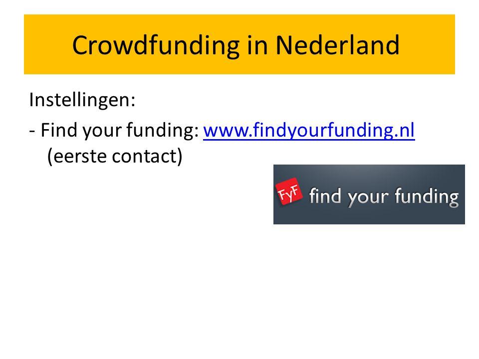 Instellingen: - Find your funding: www.findyourfunding.nl (eerste contact)www.findyourfunding.nl