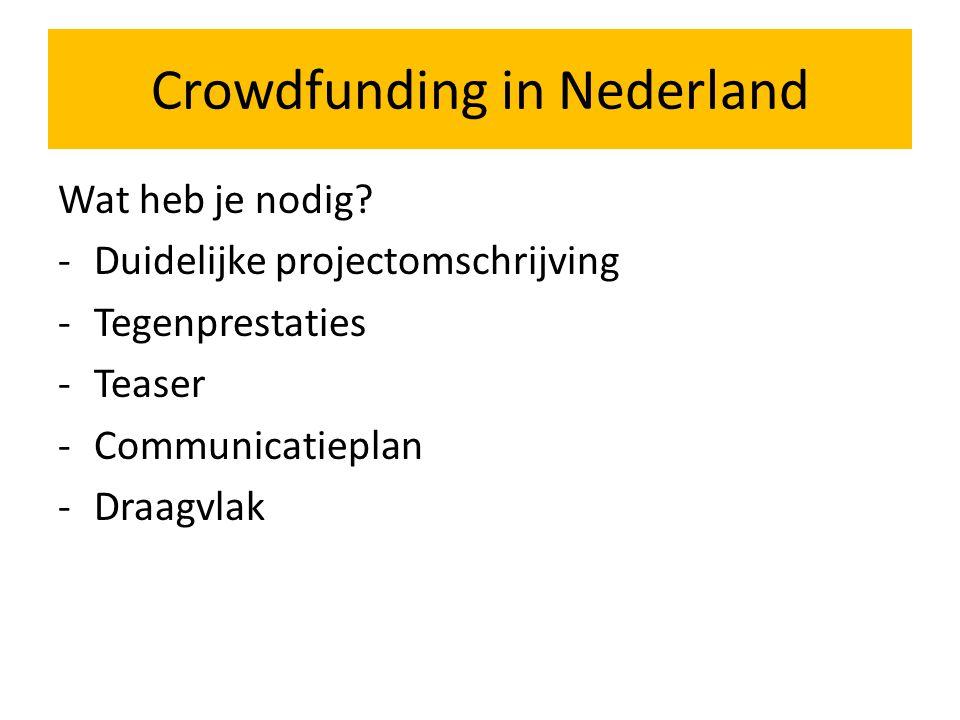 Crowdfunding in Nederland Wat heb je nodig? -Duidelijke projectomschrijving -Tegenprestaties -Teaser -Communicatieplan -Draagvlak