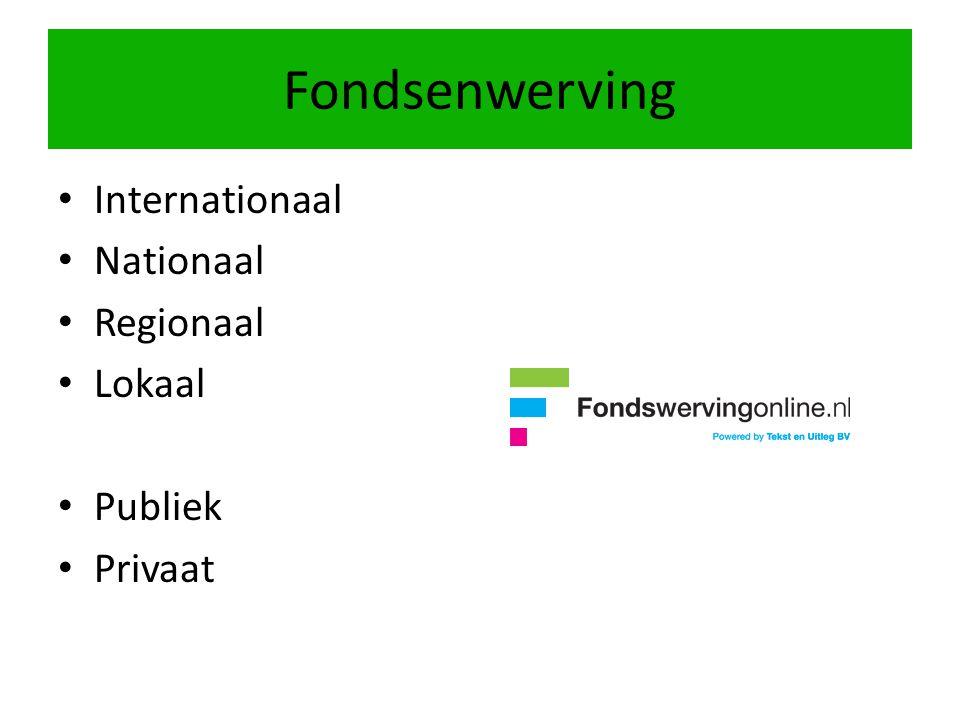 Internationaal Nationaal Regionaal Lokaal Publiek Privaat Fondsenwerving