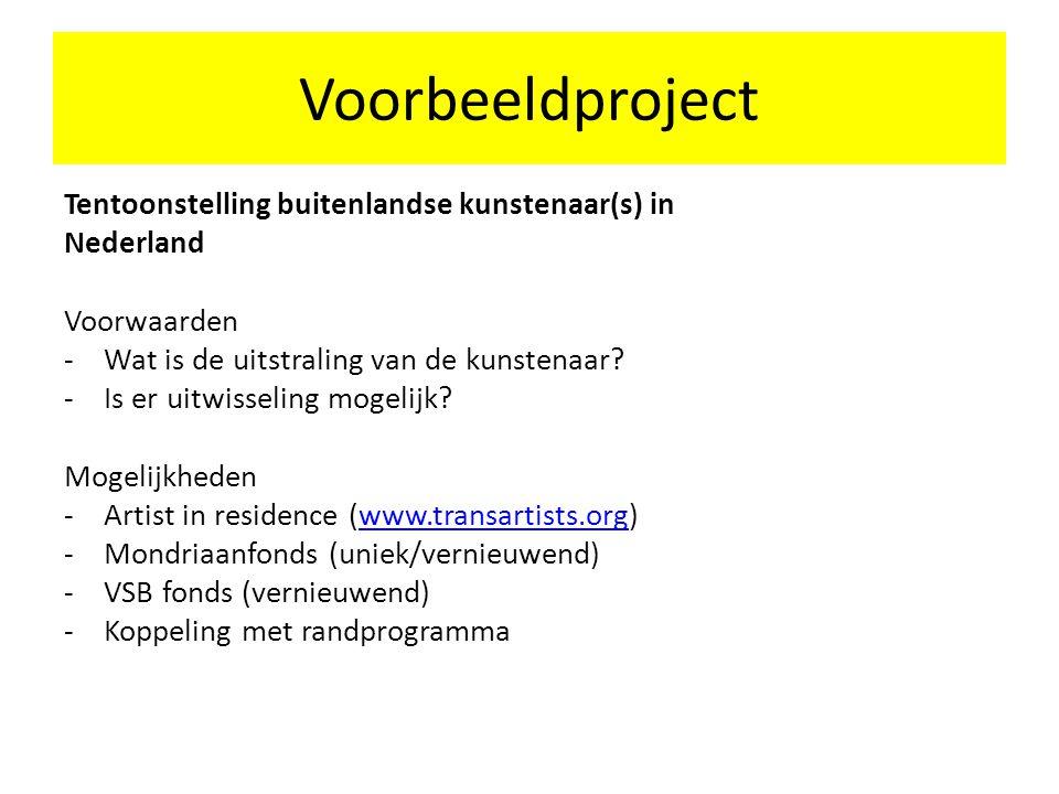 Voorbeeldproject Tentoonstelling buitenlandse kunstenaar(s) in Nederland Voorwaarden -Wat is de uitstraling van de kunstenaar? -Is er uitwisseling mog