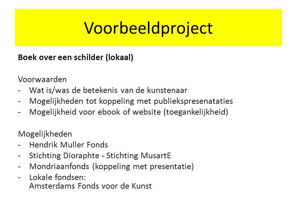 Voorbeeldproject Boek over een schilder (lokaal) Voorwaarden -Wat is/was de betekenis van de kunstenaar -Mogelijkheden tot koppeling met publieksprese