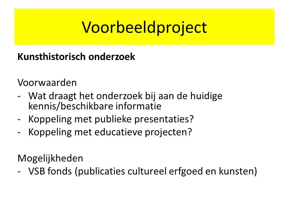 Kunsthistorisch onderzoek Voorwaarden -Wat draagt het onderzoek bij aan de huidige kennis/beschikbare informatie -Koppeling met publieke presentaties.
