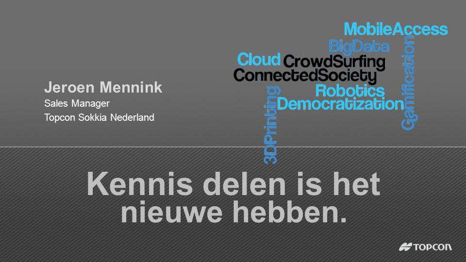 nieuwe hebben. Kennis delen is het Sales Manager Topcon Sokkia Nederland Jeroen Mennink