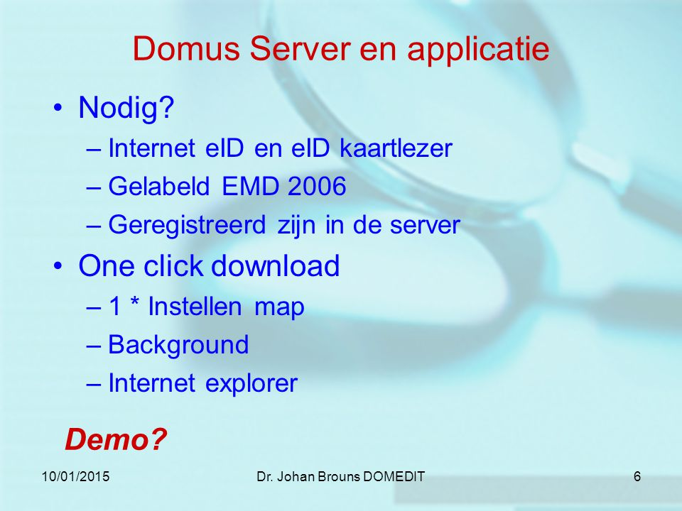 10/01/2015Dr. Johan Brouns DOMEDIT6 Domus Server en applicatie Nodig.