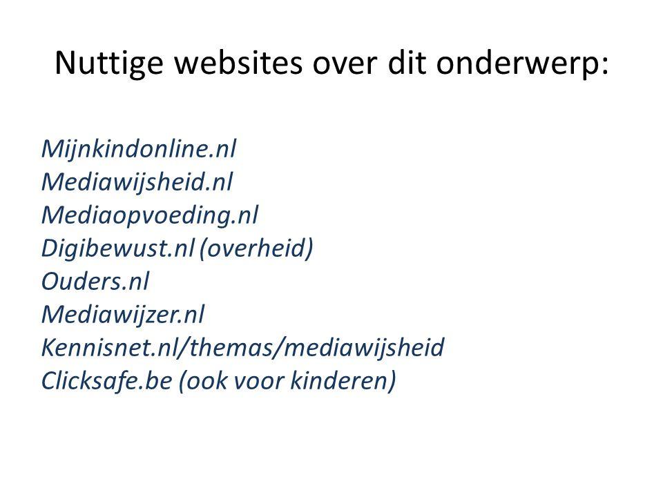 Nuttige websites over dit onderwerp: Mijnkindonline.nl Mediawijsheid.nl Mediaopvoeding.nl Digibewust.nl (overheid) Ouders.nl Mediawijzer.nl Kennisnet.nl/themas/mediawijsheid Clicksafe.be (ook voor kinderen)