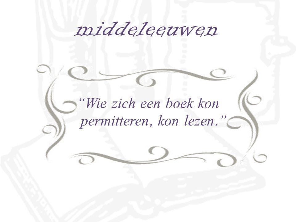 middeleeuwen Wie zich een boek kon permitteren, kon lezen.