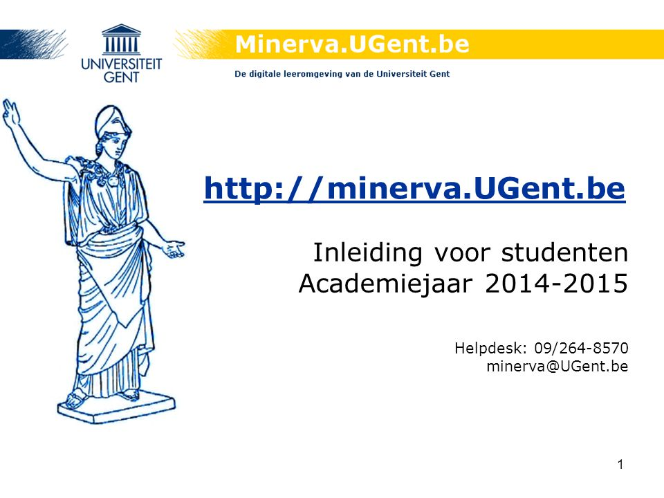 1 http://minerva.UGent.be Inleiding voor studenten Academiejaar 2014-2015 Helpdesk: 09/264-8570 minerva@UGent.be