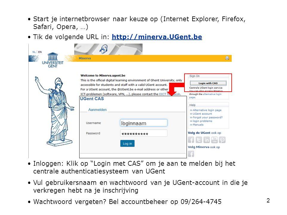 2 Start je internetbrowser naar keuze op (Internet Explorer, Firefox, Safari, Opera, …) Tik de volgende URL in: http://minerva.UGent.behttp://minerva.UGent.be Inloggen: Klik op Login met CAS om je aan te melden bij het centrale authenticatiesysteem van UGent Vul gebruikersnaam en wachtwoord van je UGent-account in die je verkregen hebt na je inschrijving Wachtwoord vergeten.