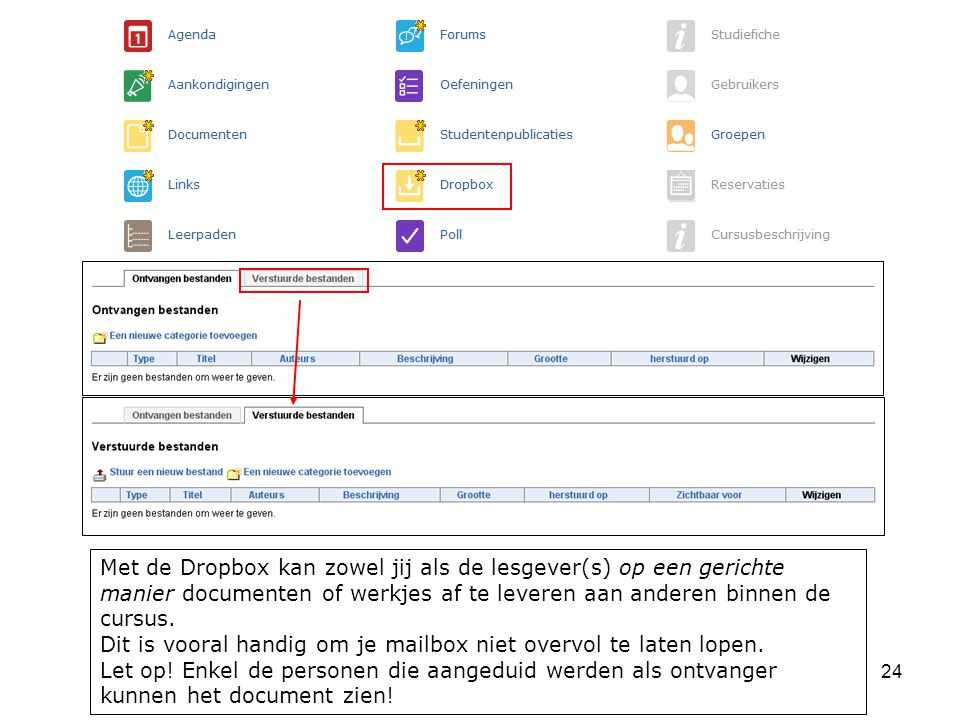 24 Met de Dropbox kan zowel jij als de lesgever(s) op een gerichte manier documenten of werkjes af te leveren aan anderen binnen de cursus.