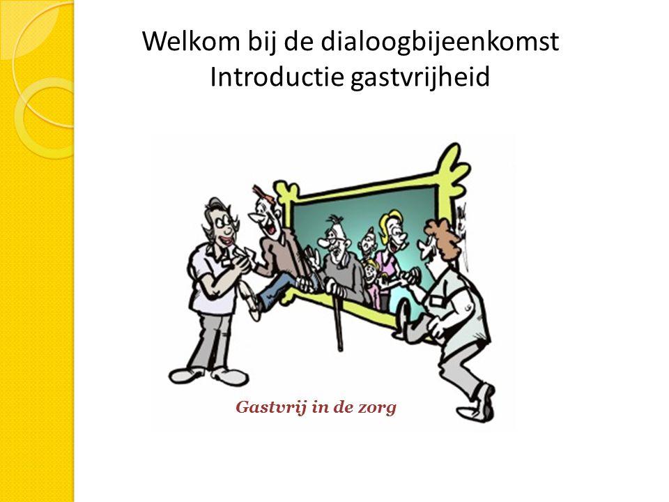 Welkom bij de dialoogbijeenkomst Introductie gastvrijheid Gastvrij in de zorg