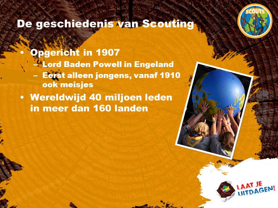 De geschiedenis van Scouting Opgericht in 1907 –Lord Baden Powell in Engeland –Eerst alleen jongens, vanaf 1910 ook meisjes Wereldwijd 40 miljoen lede