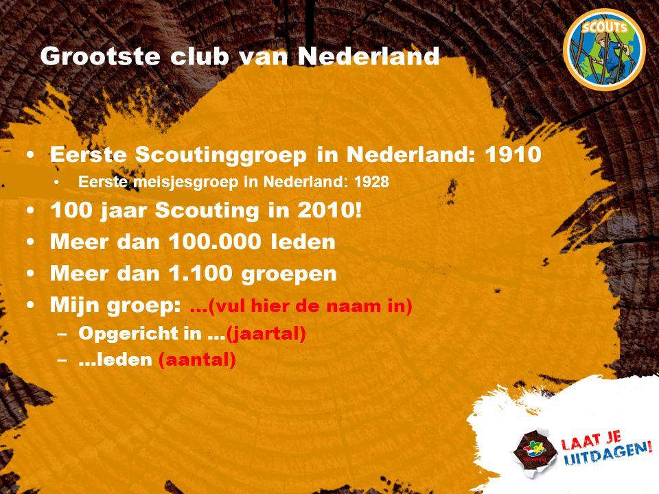 Grootste club van Nederland Eerste Scoutinggroep in Nederland: 1910 Eerste meisjesgroep in Nederland: 1928 100 jaar Scouting in 2010! Meer dan 100.000