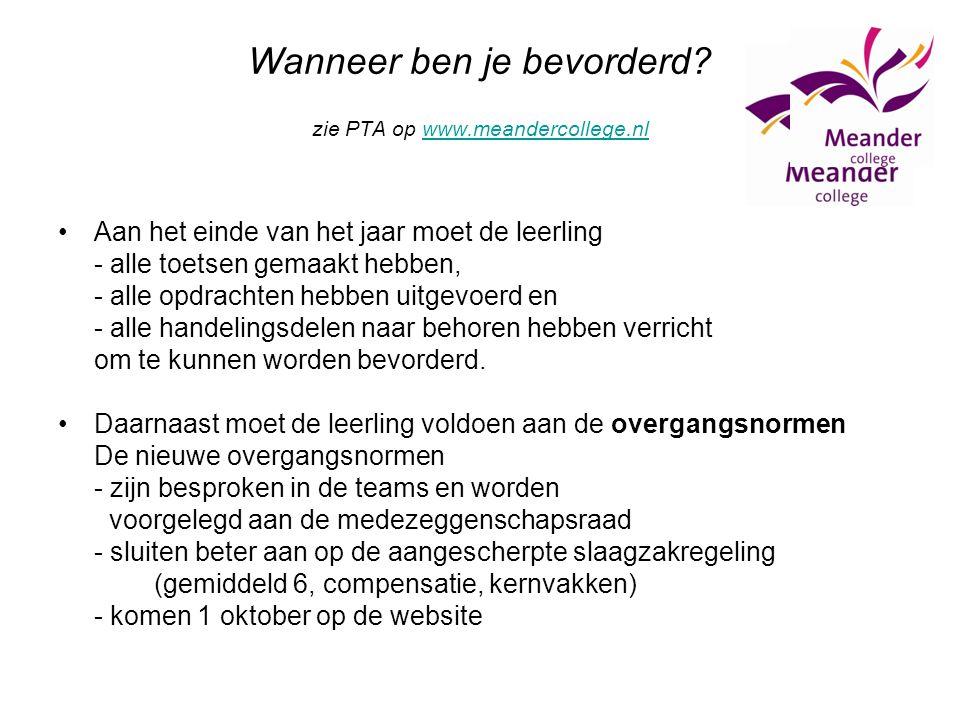 Wanneer ben je bevorderd? zie PTA op www.meandercollege.nlwww.meandercollege.nl Aan het einde van het jaar moet de leerling - alle toetsen gemaakt heb