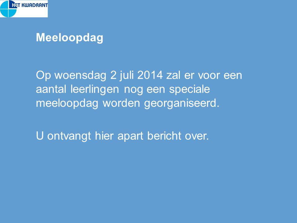 Meeloopdag Op woensdag 2 juli 2014 zal er voor een aantal leerlingen nog een speciale meeloopdag worden georganiseerd.