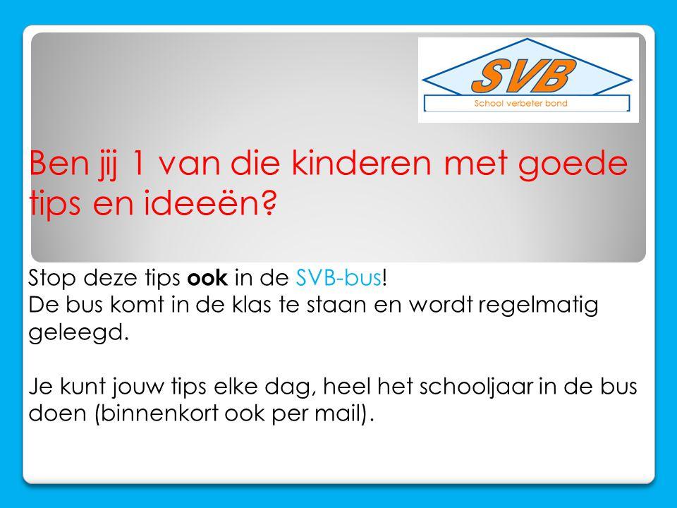 Ben jij 1 van die kinderen met goede tips en ideeën? Stop deze tips ook in de SVB-bus! De bus komt in de klas te staan en wordt regelmatig geleegd. Je