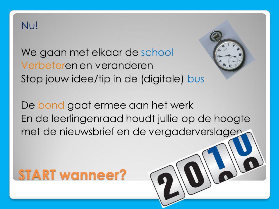 START wanneer? Nu! We gaan met elkaar de school Verbeteren en veranderen Stop jouw idee/tip in de (digitale) bus De bond gaat ermee aan het werk En de