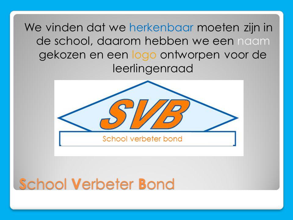 S chool V erbeter B ond We vinden dat we herkenbaar moeten zijn in de school, daarom hebben we een naam gekozen en een logo ontworpen voor de leerlingenraad