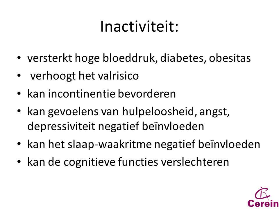 Inactiviteit: versterkt hoge bloeddruk, diabetes, obesitas verhoogt het valrisico kan incontinentie bevorderen kan gevoelens van hulpeloosheid, angst,