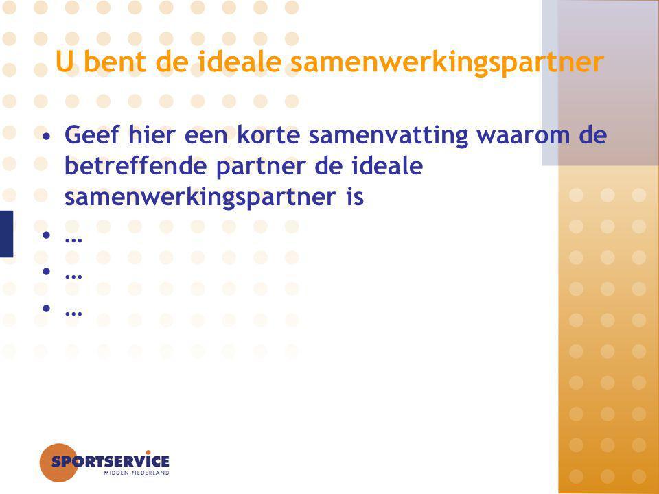 U bent de ideale samenwerkingspartner Geef hier een korte samenvatting waarom de betreffende partner de ideale samenwerkingspartner is …