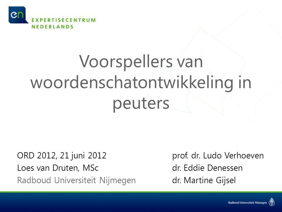 Voorspellers van woordenschatontwikkeling in peuters ORD 2012, 21 juni 2012prof. dr. Ludo Verhoeven Loes van Druten, MScdr. Eddie Denessen Radboud Uni