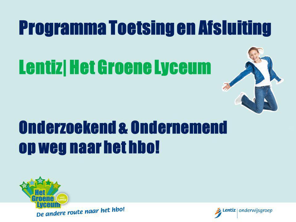 Programma Toetsing en Afsluiting Lentiz| Het Groene Lyceum Onderzoekend & Ondernemend op weg naar het hbo!