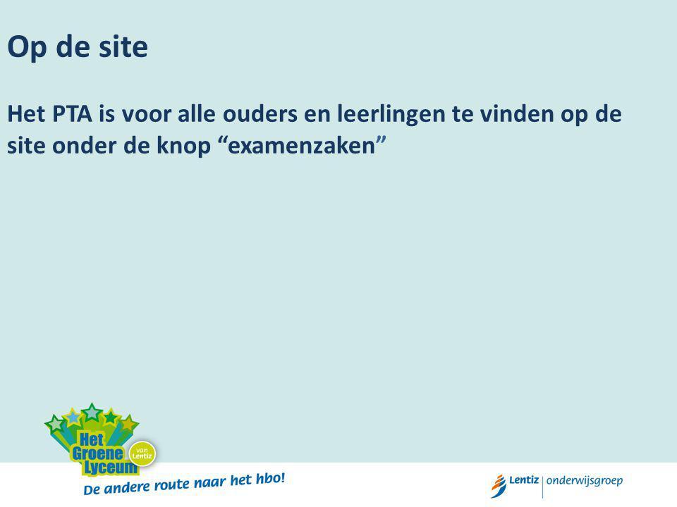 Op de site Het PTA is voor alle ouders en leerlingen te vinden op de site onder de knop examenzaken