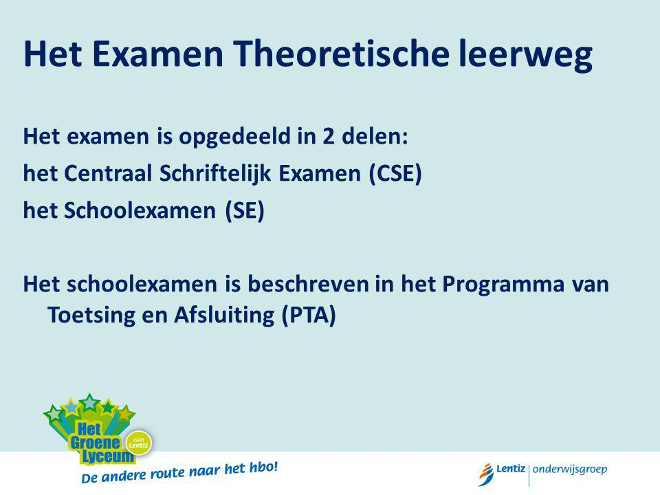 Het Examen Theoretische leerweg Het examen is opgedeeld in 2 delen: het Centraal Schriftelijk Examen (CSE) het Schoolexamen (SE) Het schoolexamen is beschreven in het Programma van Toetsing en Afsluiting (PTA)